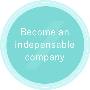 Become one of the indispensable companies